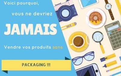 Voici pourquoi vous ne devez jamais vendre vos créations sans Packaging