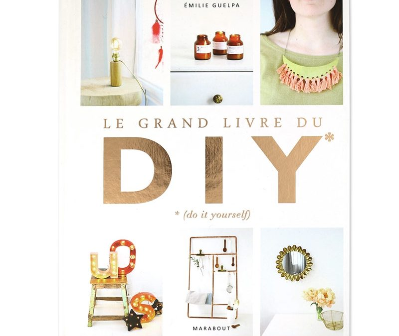 Le livre de la semaine : «LE GRAND LIVRE DES DIY»