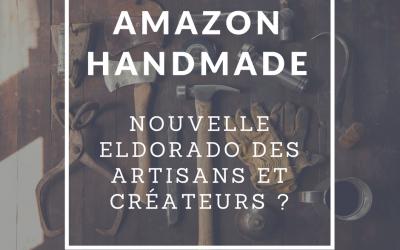 Amazon handmade : Nouvelle eldorado des artisans et créateurs ?