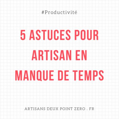 5 Astuces pour artisan en manque de temps (1)