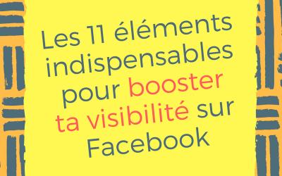 Les 11 éléments indispensables pour booster ta visibilité sur Facebook