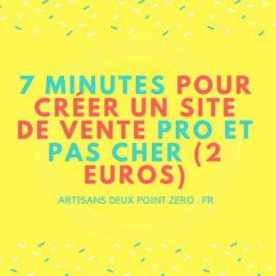 7 minutes pour créer un site de vente pro et pas chèr