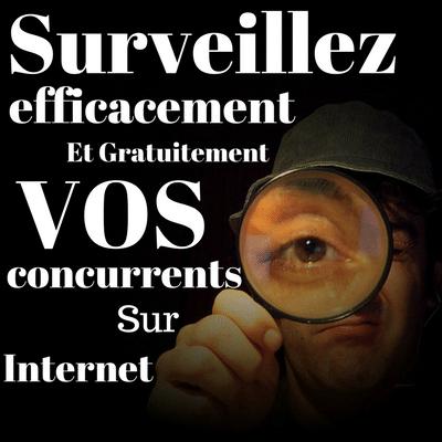 Surveiller efficacement et gratuitement ses concurrents sur internet !