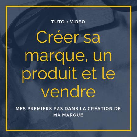 Créer sa marque, un produit et le vendre sur internet
