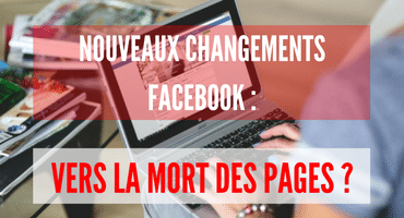 Nouveaux changements Facebook: Vers la mort des pages ?