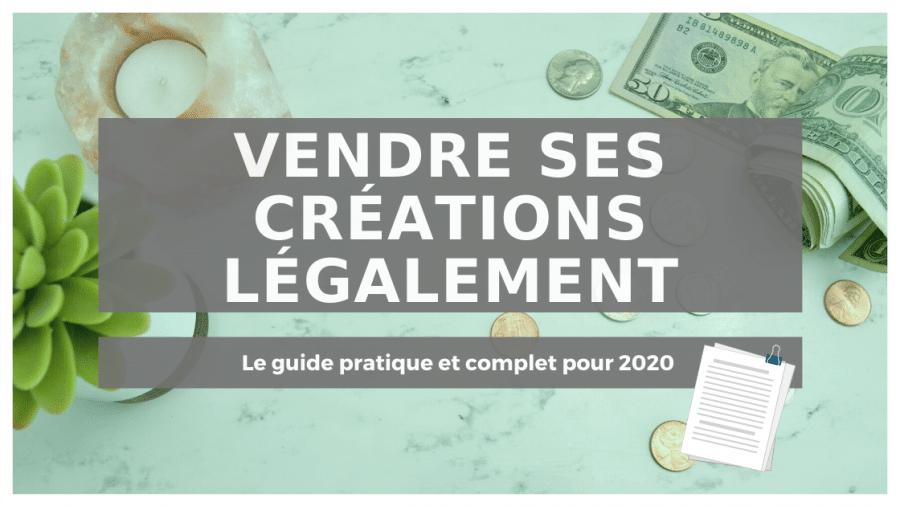 Vendre ses créations légalement : Le guide 2020 2